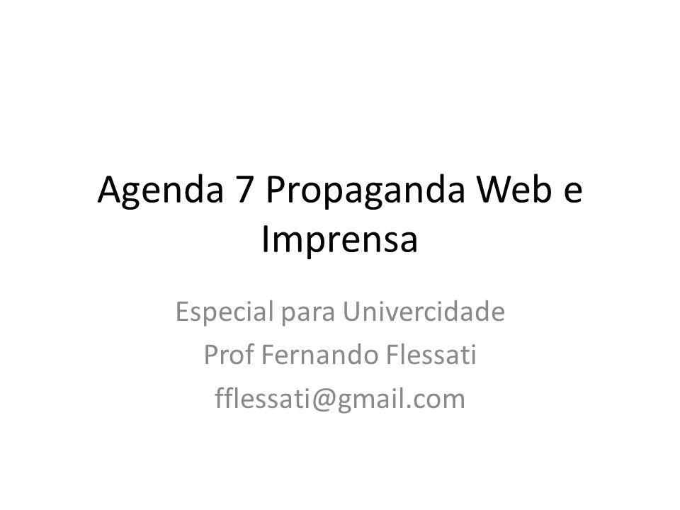 Agenda 7 Propaganda Web e Imprensa Especial para Univercidade Prof Fernando Flessati fflessati@gmail.com