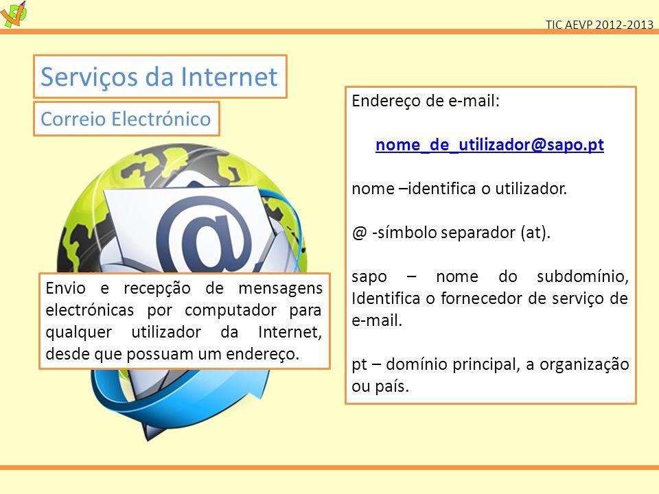 TIC AEVP 2012-2013 Serviços da Internet Correio Electrónico Endereço de e-mail: nome_de_utilizador@sapo.pt nome –identifica o utilizador. @ -símbolo s