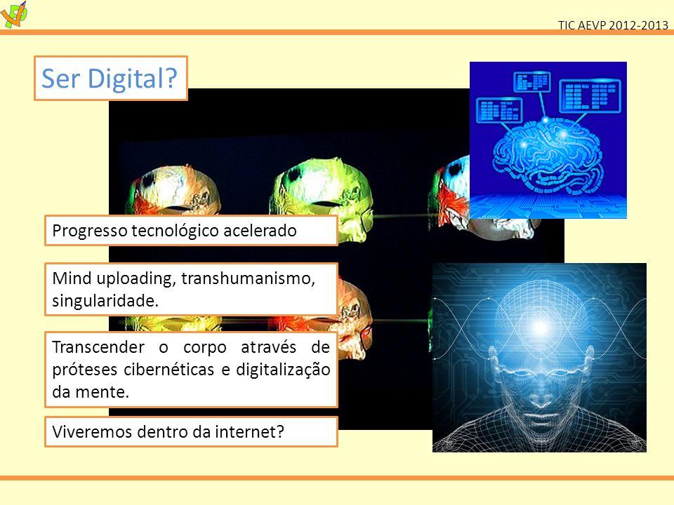 TIC AEVP 2012-2013 Ser Digital? Transcender o corpo através de próteses cibernéticas e digitalização da mente. Mind uploading, transhumanismo, singula