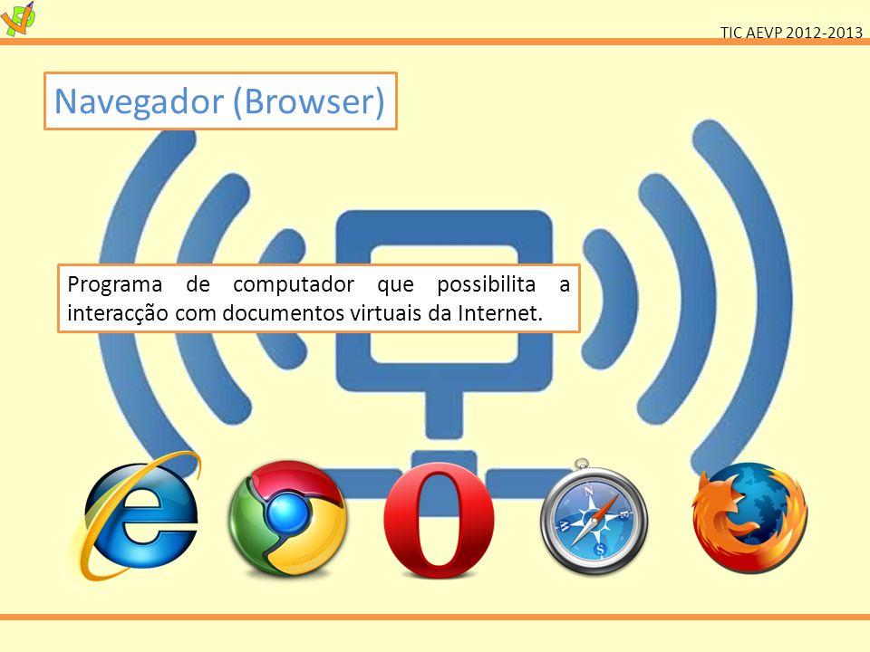 TIC AEVP 2012-2013 Navegador (Browser) Programa de computador que possibilita a interacção com documentos virtuais da Internet.