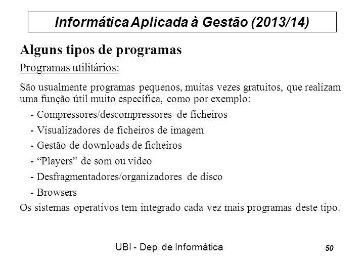 Informática Aplicada à Gestão (2013/14) UBI - Dep. de Informática 50 Alguns tipos de programas Programas utilitários: São usualmente programas pequeno