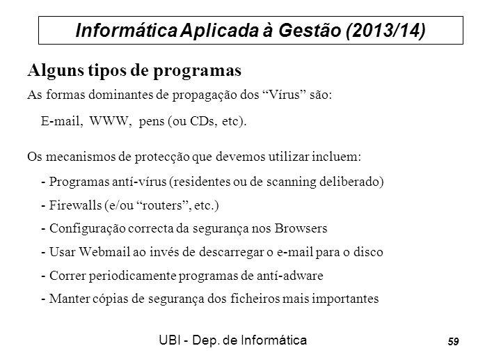 Informática Aplicada à Gestão (2013/14) UBI - Dep. de Informática 59 Alguns tipos de programas As formas dominantes de propagação dos Vírus são: E-mai