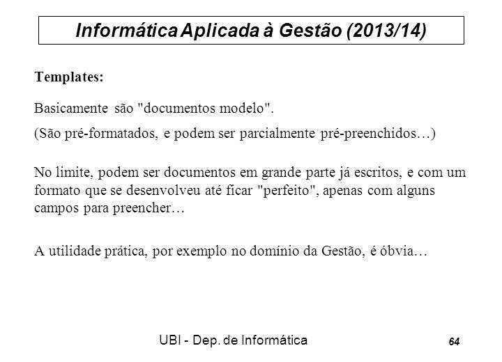 Informática Aplicada à Gestão (2013/14) UBI - Dep. de Informática 64 Templates: Basicamente são