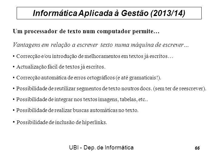 Informática Aplicada à Gestão (2013/14) UBI - Dep. de Informática 66 Um processador de texto num computador permite… Vantagens em relação a escrever t