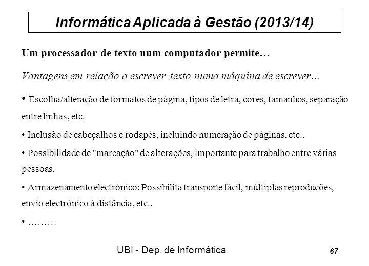 Informática Aplicada à Gestão (2013/14) UBI - Dep. de Informática 67 Um processador de texto num computador permite… Vantagens em relação a escrever t
