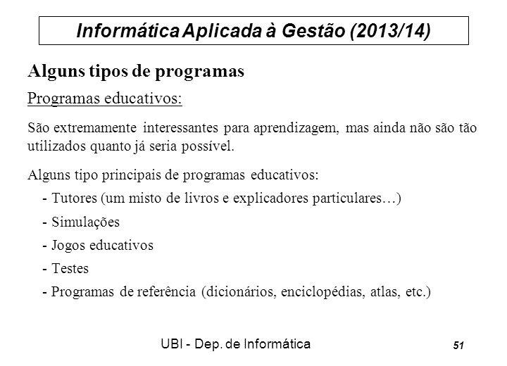 Informática Aplicada à Gestão (2013/14) UBI - Dep. de Informática 51 Alguns tipos de programas Programas educativos: São extremamente interessantes pa