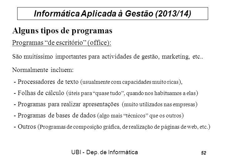 Informática Aplicada à Gestão (2013/14) UBI - Dep. de Informática 52 Alguns tipos de programas Programas de escritório (office): São muitíssimo import