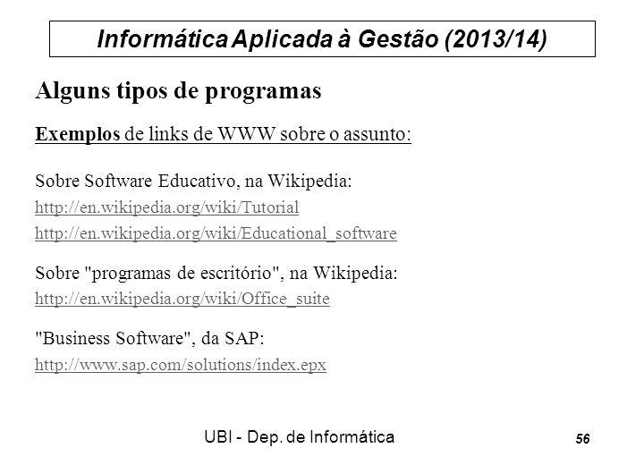 Informática Aplicada à Gestão (2013/14) UBI - Dep. de Informática 56 Alguns tipos de programas Exemplos de links de WWW sobre o assunto: Sobre Softwar