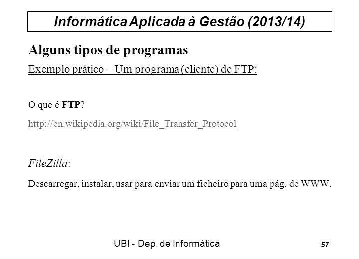 Informática Aplicada à Gestão (2013/14) UBI - Dep. de Informática 57 Alguns tipos de programas Exemplo prático – Um programa (cliente) de FTP: O que é