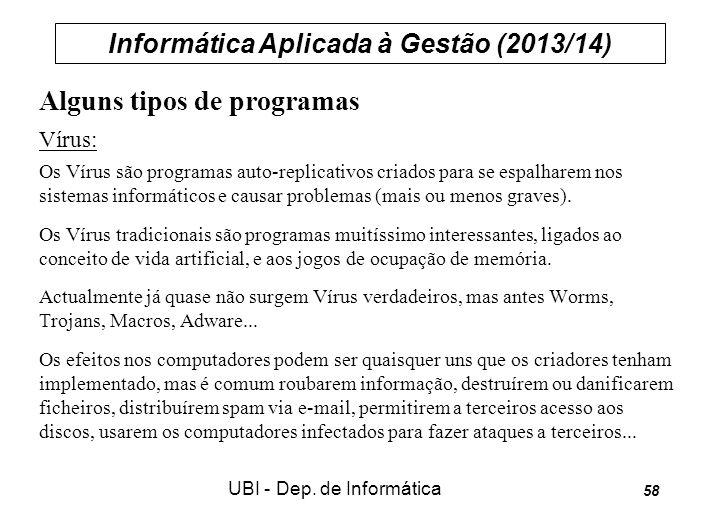 Informática Aplicada à Gestão (2013/14) UBI - Dep. de Informática 58 Alguns tipos de programas Vírus: Os Vírus são programas auto-replicativos criados