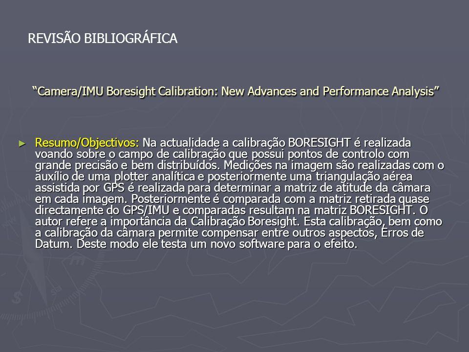 Camera/IMU Boresight Calibration: New Advances and Performance Analysis REVISÃO BIBLIOGRÁFICA Resumo/Objectivos: Na actualidade a calibração BORESIGHT