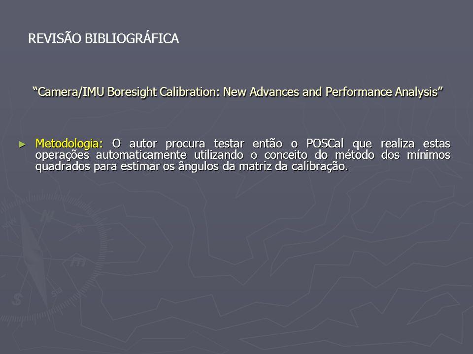 Camera/IMU Boresight Calibration: New Advances and Performance Analysis REVISÃO BIBLIOGRÁFICA Metodologia: O autor procura testar então o POSCal que r