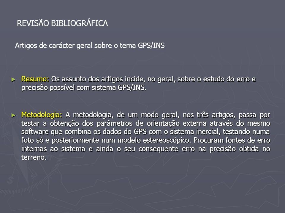 REVISÃO BIBLIOGRÁFICA Artigos de carácter geral sobre o tema GPS/INS Resumo: Os assunto dos artigos incide, no geral, sobre o estudo do erro e precisã