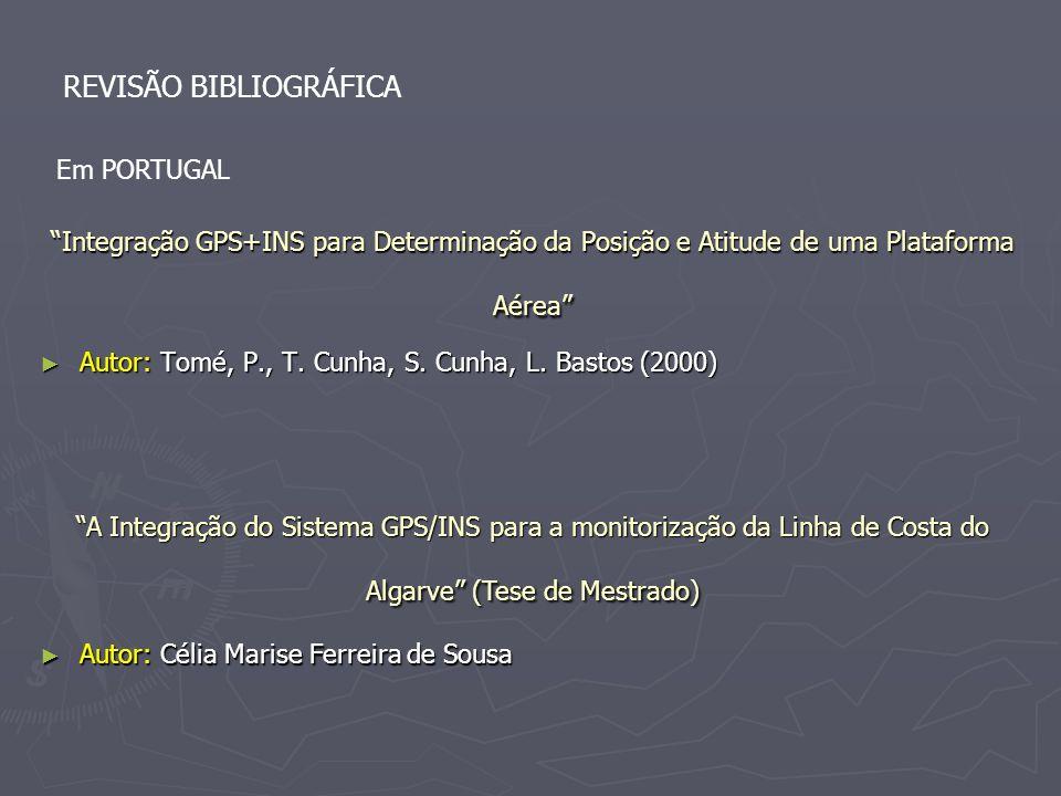 Integração GPS+INS para Determinação da Posição e Atitude de uma Plataforma Aérea Autor: Tomé, P., T. Cunha, S. Cunha, L. Bastos (2000) Autor: Tomé, P