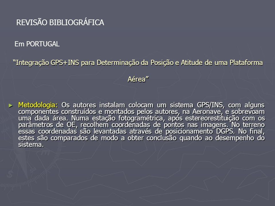 Integração GPS+INS para Determinação da Posição e Atitude de uma Plataforma Aérea Metodologia: Os autores instalam colocam um sistema GPS/INS, com alg