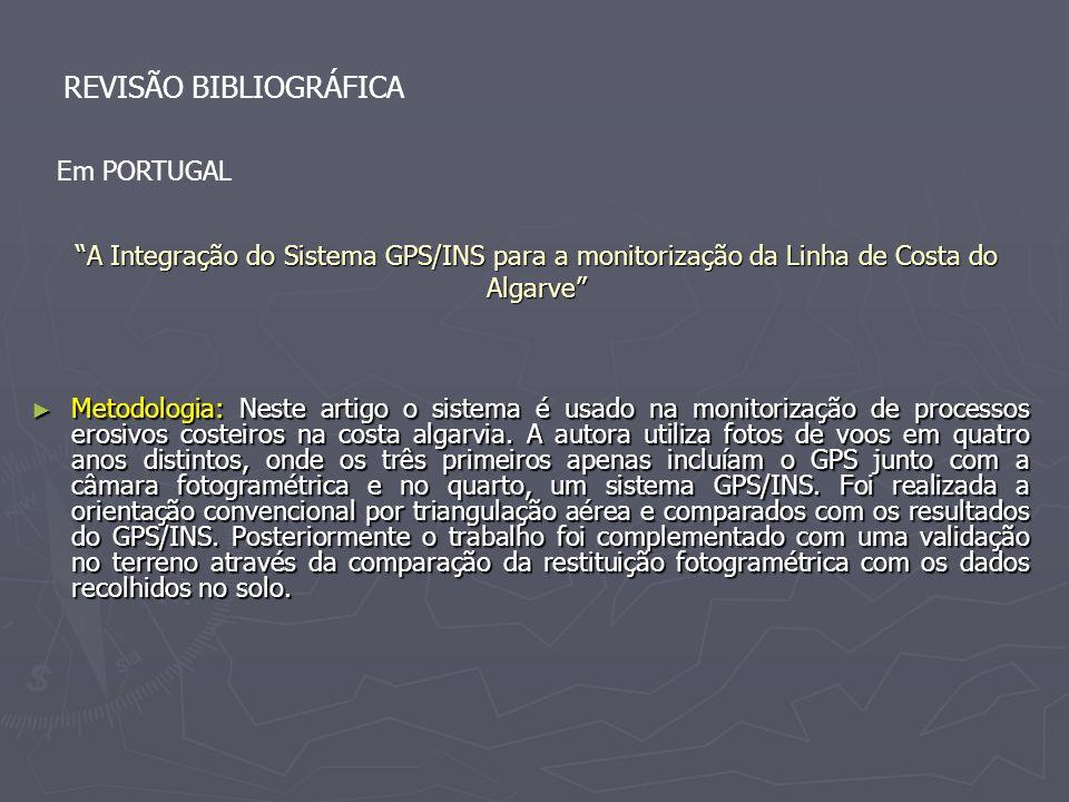 A Integração do Sistema GPS/INS para a monitorização da Linha de Costa do Algarve Metodologia: Neste artigo o sistema é usado na monitorização de proc