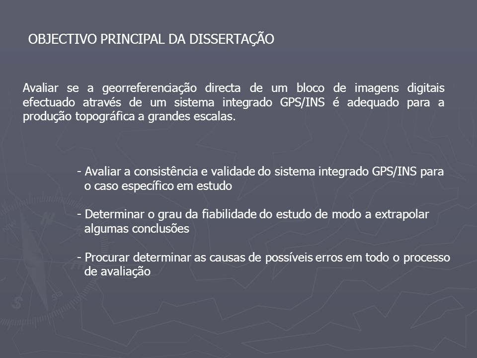 OBJECTIVO PRINCIPAL DA DISSERTAÇÃO Avaliar se a georreferenciação directa de um bloco de imagens digitais efectuado através de um sistema integrado GP