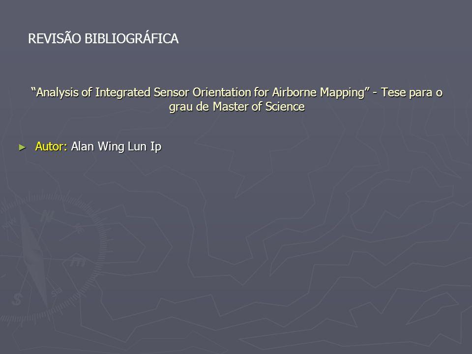 Analysis of Integrated Sensor Orientation for Airborne Mapping - Tese para o grau de Master of Science Autor: Alan Wing Lun Ip Autor: Alan Wing Lun Ip