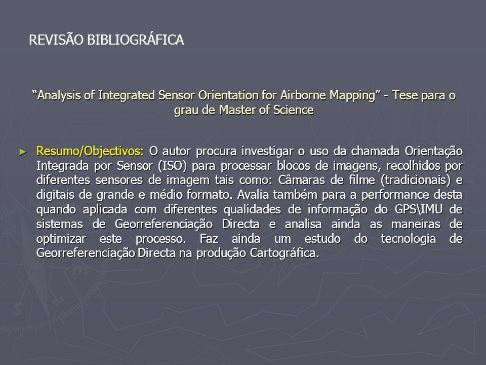 Analysis of Integrated Sensor Orientation for Airborne Mapping - Tese para o grau de Master of Science Resumo/Objectivos: O autor procura investigar o