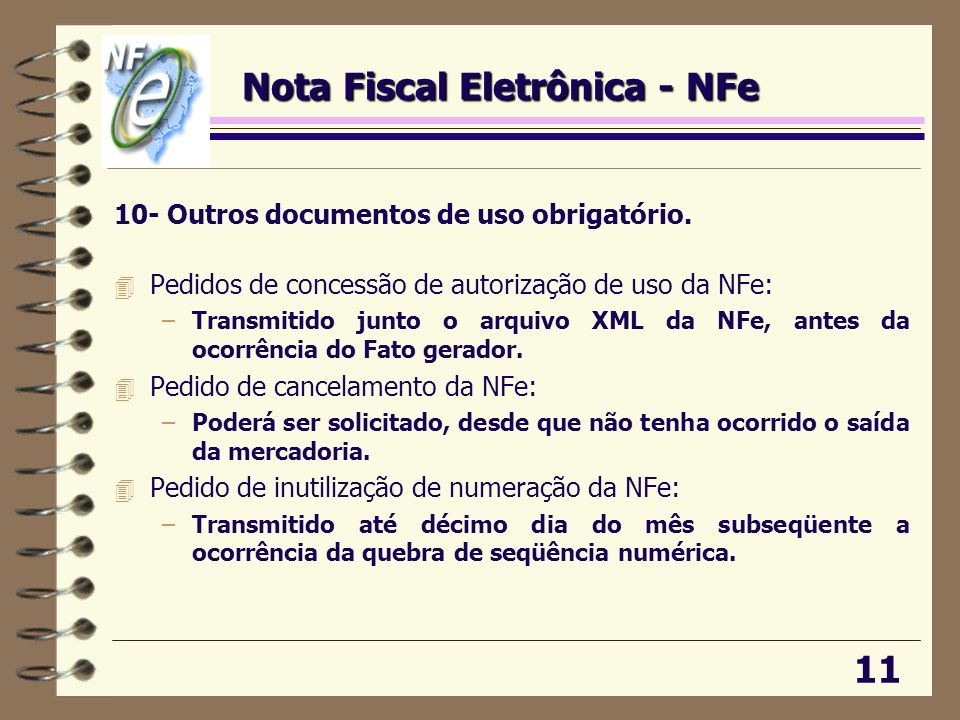 10- Outros documentos de uso obrigatório. 4 Pedidos de concessão de autorização de uso da NFe: –Transmitido junto o arquivo XML da NFe, antes da ocorr