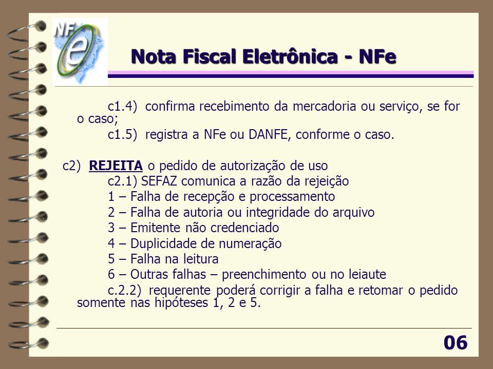 Nota Fiscal Eletrônica - NFe c1.4) confirma recebimento da mercadoria ou serviço, se for o caso; c1.5) registra a NFe ou DANFE, conforme o caso. c2) R