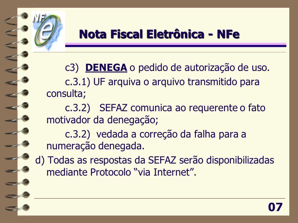 Nota Fiscal Eletrônica - NFe c3) DENEGA o pedido de autorização de uso. c.3.1) UF arquiva o arquivo transmitido para consulta; c.3.2) SEFAZ comunica a