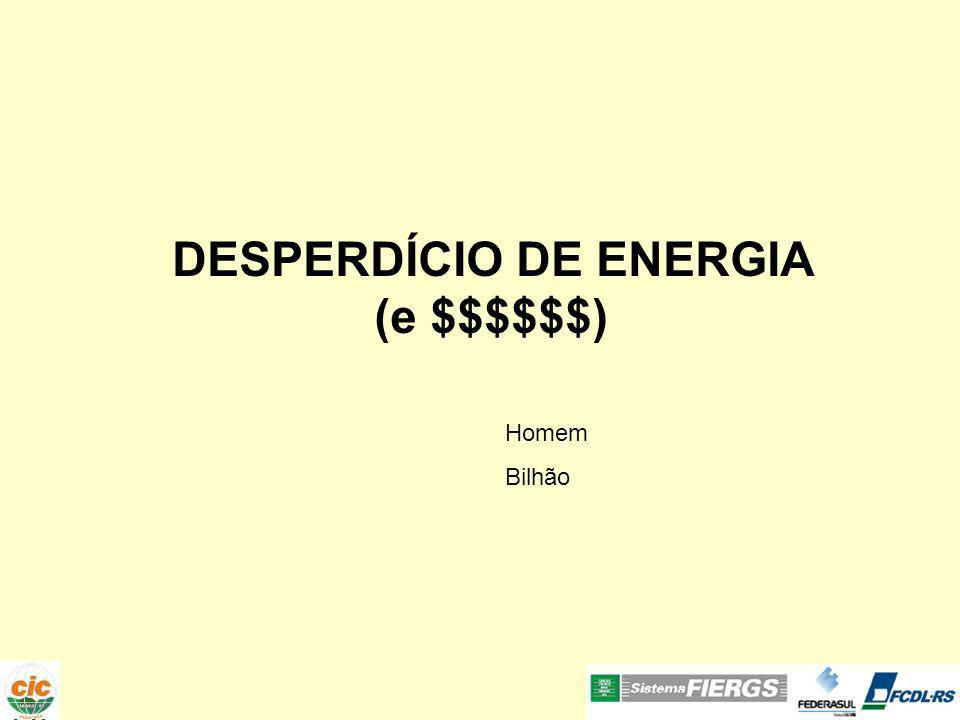 DESPERDÍCIO DE ENERGIA (e $$$$$$) Homem Bilhão