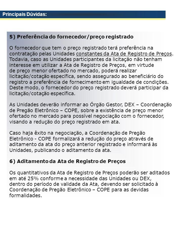 5) Preferência do fornecedor/preço registrado O fornecedor que tem o preço registrado terá preferência na contratação pelas Unidades constantes da Ata