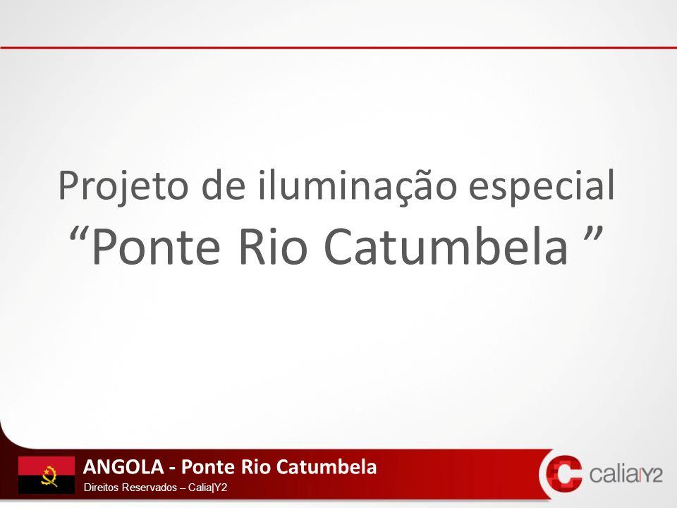 ANGOLA - Ponte Rio Catumbela Direitos Reservados – Calia|Y2 Projeto de iluminação especial Ponte Rio Catumbela