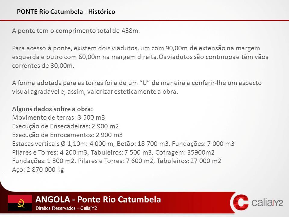 ANGOLA - Ponte Rio Catumbela Direitos Reservados – Calia|Y2 PONTE Rio Catumbela - Histórico A ponte tem o comprimento total de 438m. Para acesso à pon