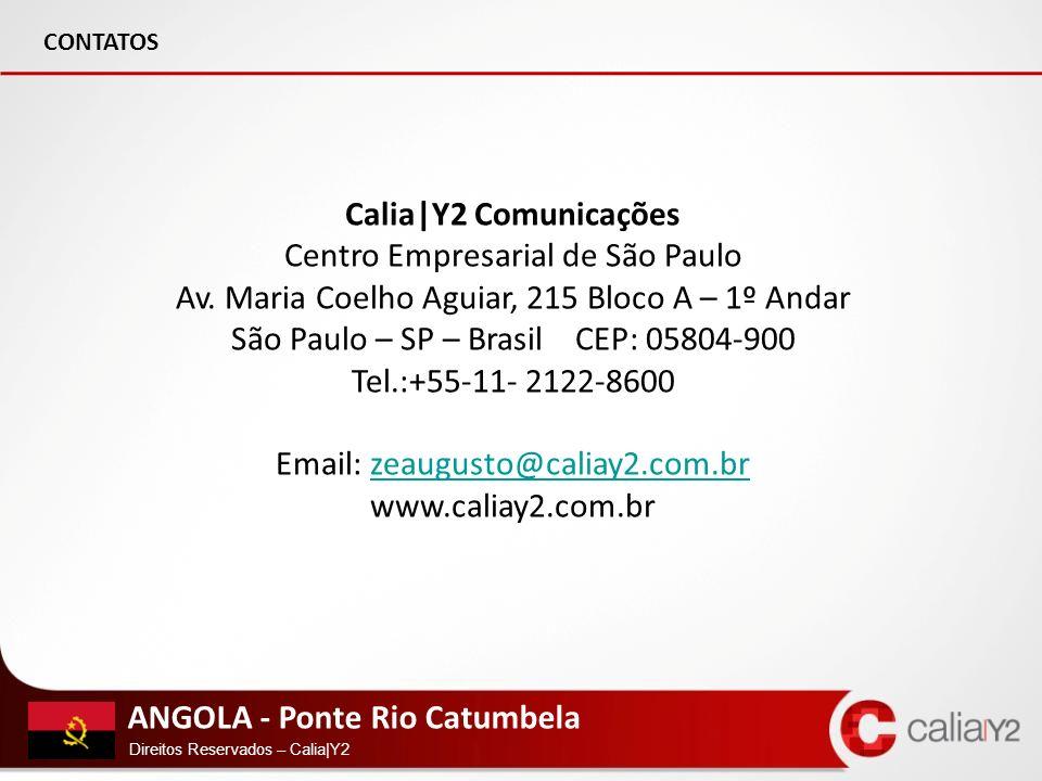 ANGOLA - Ponte Rio Catumbela Direitos Reservados – Calia|Y2 CONTATOS Calia|Y2 Comunicações Centro Empresarial de São Paulo Av. Maria Coelho Aguiar, 21