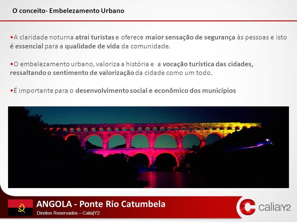 ANGOLA - Ponte Rio Catumbela Direitos Reservados – Calia|Y2 A claridade noturna atrai turistas e oferece maior sensação de segurança às pessoas e isto