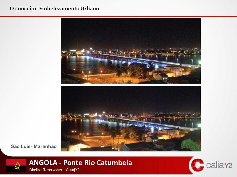 ANGOLA - Ponte Rio Catumbela Direitos Reservados – Calia|Y2 São Luis - Maranhão O conceito- Embelezamento Urbano