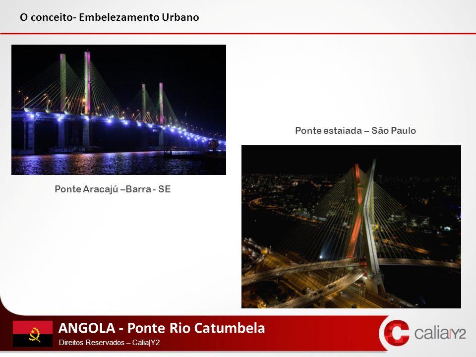 ANGOLA - Ponte Rio Catumbela Direitos Reservados – Calia|Y2 Ponte Aracajú –Barra - SE Ponte estaiada – São Paulo O conceito- Embelezamento Urbano