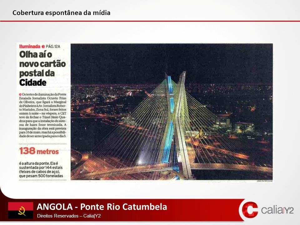 ANGOLA - Ponte Rio Catumbela Direitos Reservados – Calia|Y2 CONTATOS Calia|Y2 Comunicações Centro Empresarial de São Paulo Av.