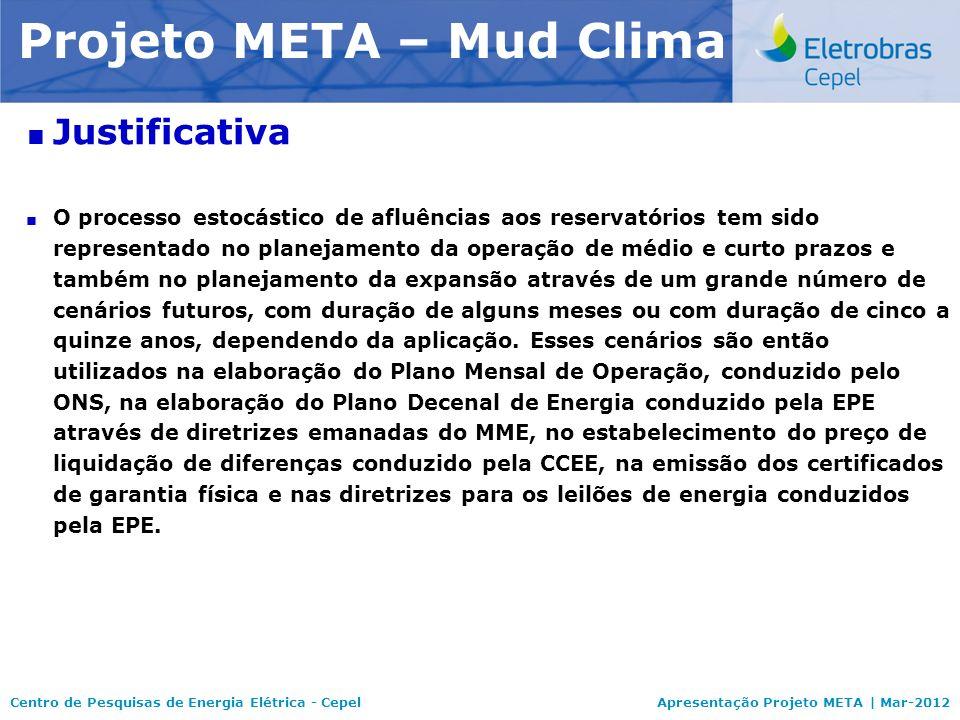 Centro de Pesquisas de Energia Elétrica - CepelApresentação Projeto META | Mar-2012 Modelo NEWAVE Justificativa O processo estocástico de afluências a