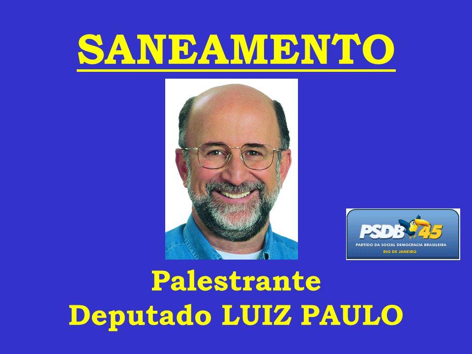 SANEAMENTO Palestrante Deputado LUIZ PAULO