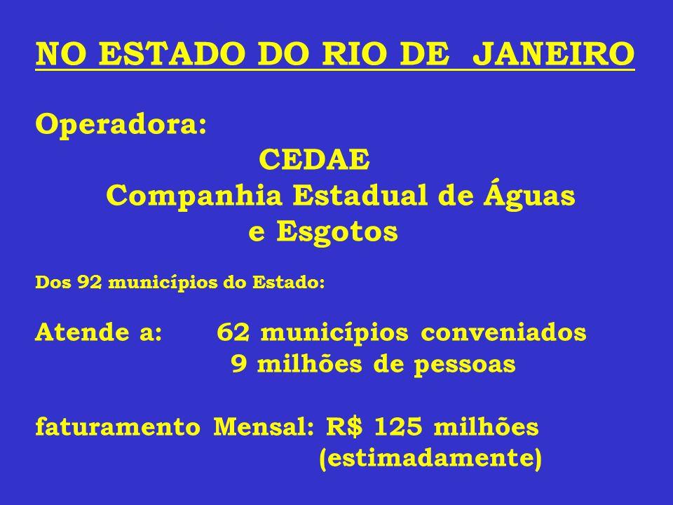 NO ESTADO DO RIO DE JANEIRO Operadora: CEDAE Companhia Estadual de Águas e Esgotos Dos 92 municípios do Estado: Atende a: 62 municípios conveniados 9