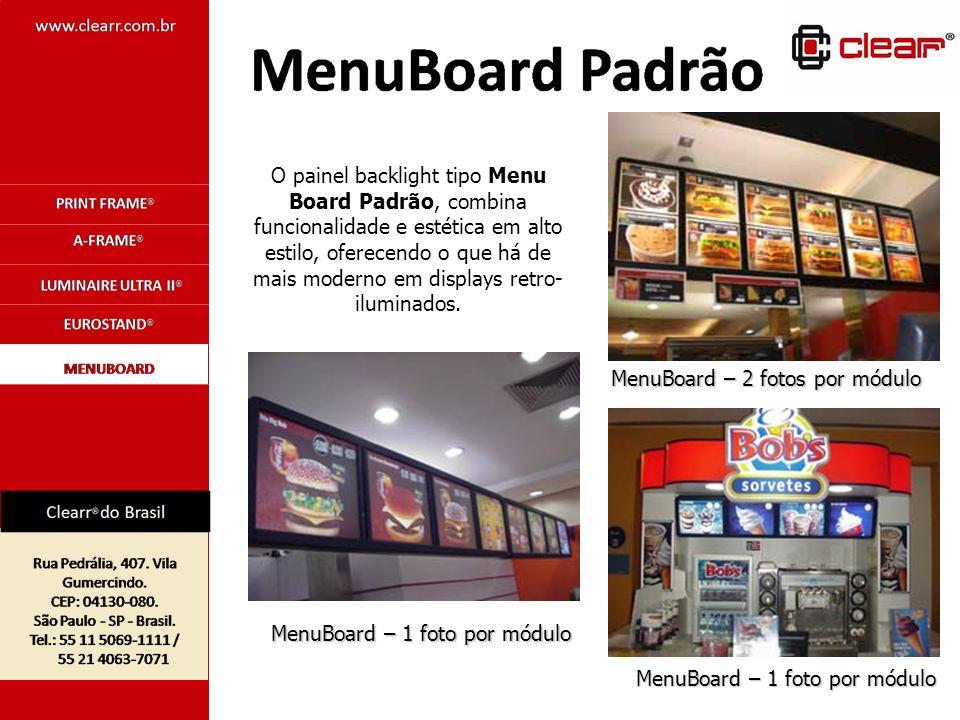 MenuBoard – 2 fotos por módulo MenuBoard – 1 foto por módulo O painel backlight tipo Menu Board Padrão, combina funcionalidade e estética em alto esti