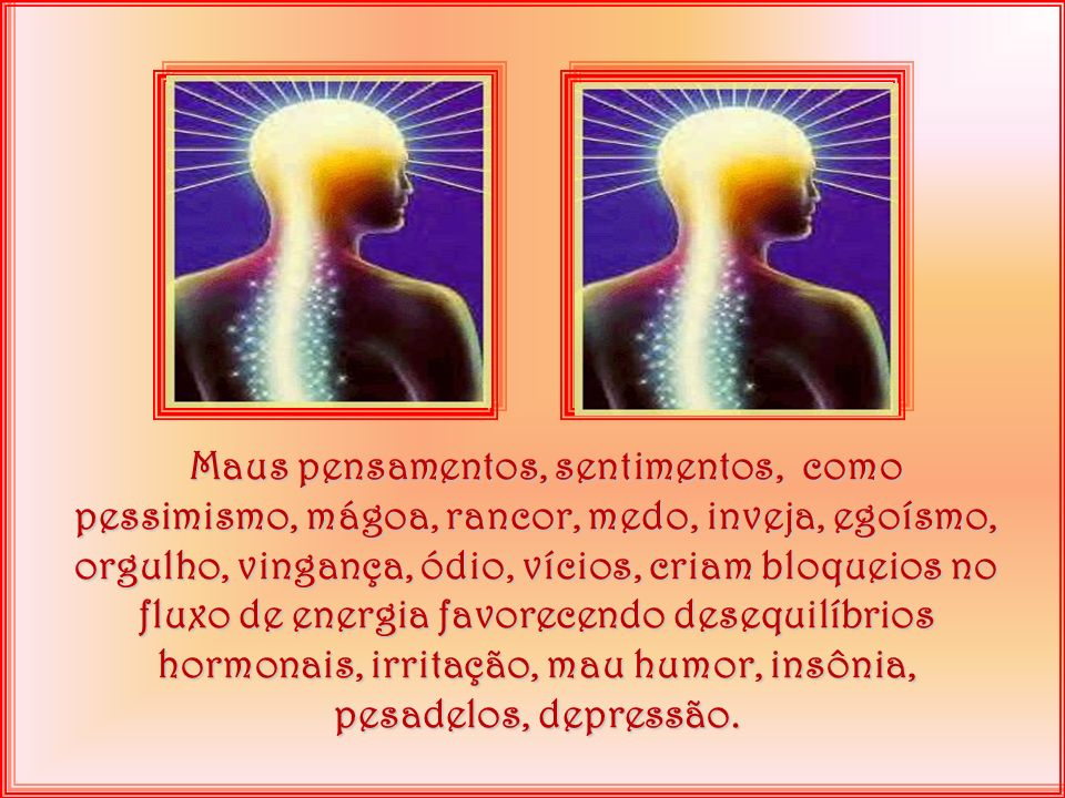Amor, otimismo, alegria, oração, fé, são fontes geradoras de energias positivas, que mantêm nosso sistema energético em perfeito ritmo e capacidade...