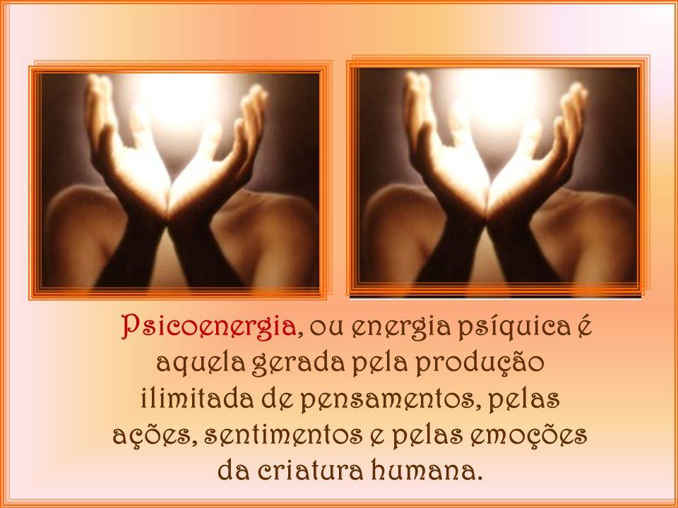 Psicoenergia, ou energia psíquica é aquela gerada pela produção ilimitada de pensamentos, pelas ações, sentimentos e pelas emoções da criatura humana.