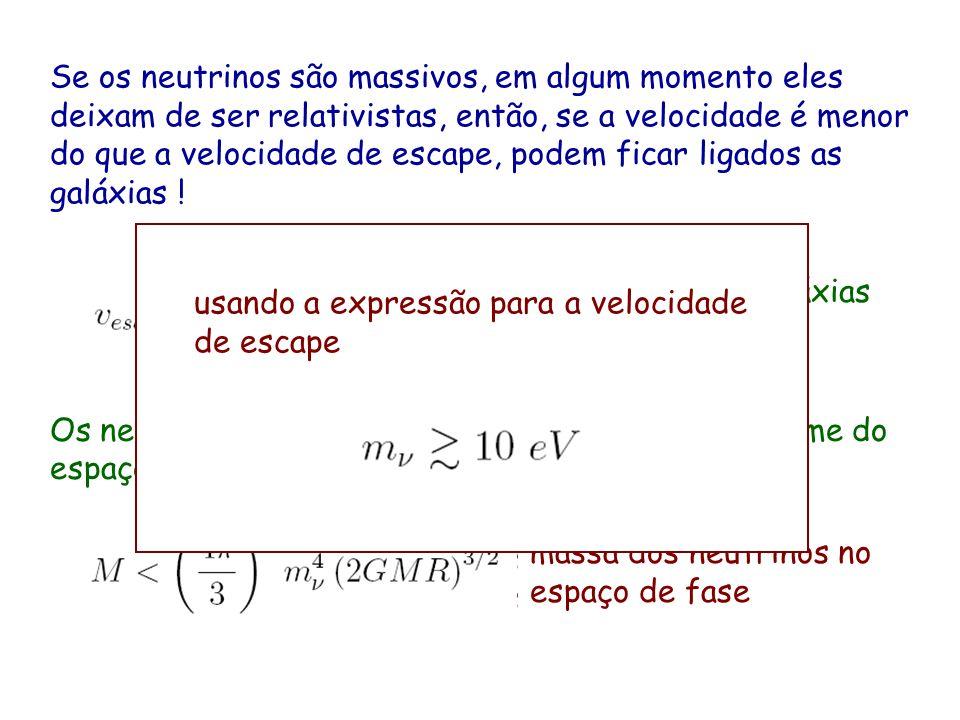 Se os neutrinos são massivos, em algum momento eles deixam de ser relativistas, então, se a velocidade é menor do que a velocidade de escape, podem fi