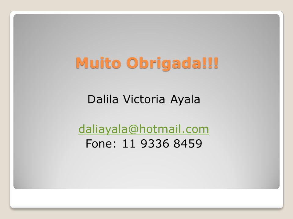 Muito Obrigada!!! Dalila Victoria Ayala daliayala@hotmail.com Fone: 11 9336 8459