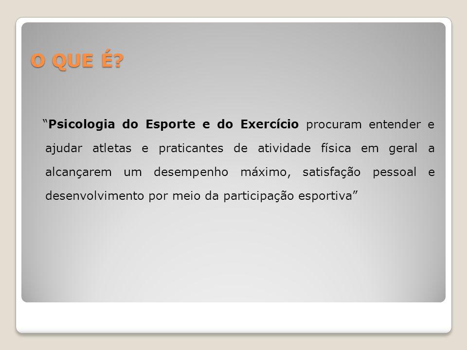 O QUE É? Psicologia do Esporte e do Exercício procuram entender e ajudar atletas e praticantes de atividade física em geral a alcançarem um desempenho