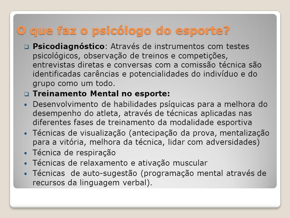 O que faz o psicólogo do esporte? Psicodiagnóstico: Através de instrumentos com testes psicológicos, observação de treinos e competições, entrevistas