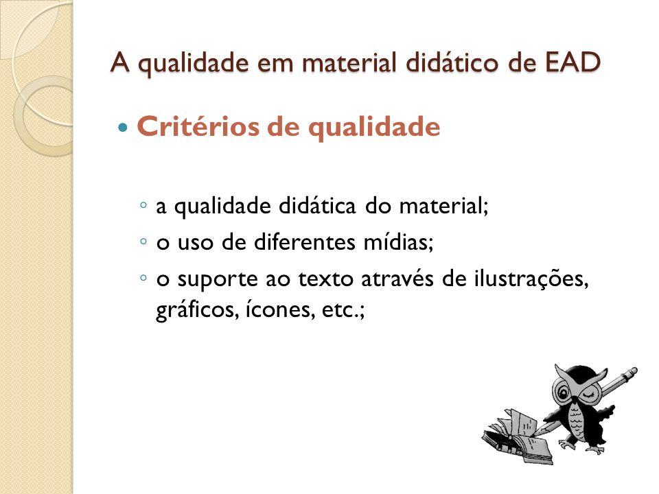 A qualidade em material didático de EAD Critérios de qualidade a qualidade didática do material; o uso de diferentes mídias; o suporte ao texto atravé
