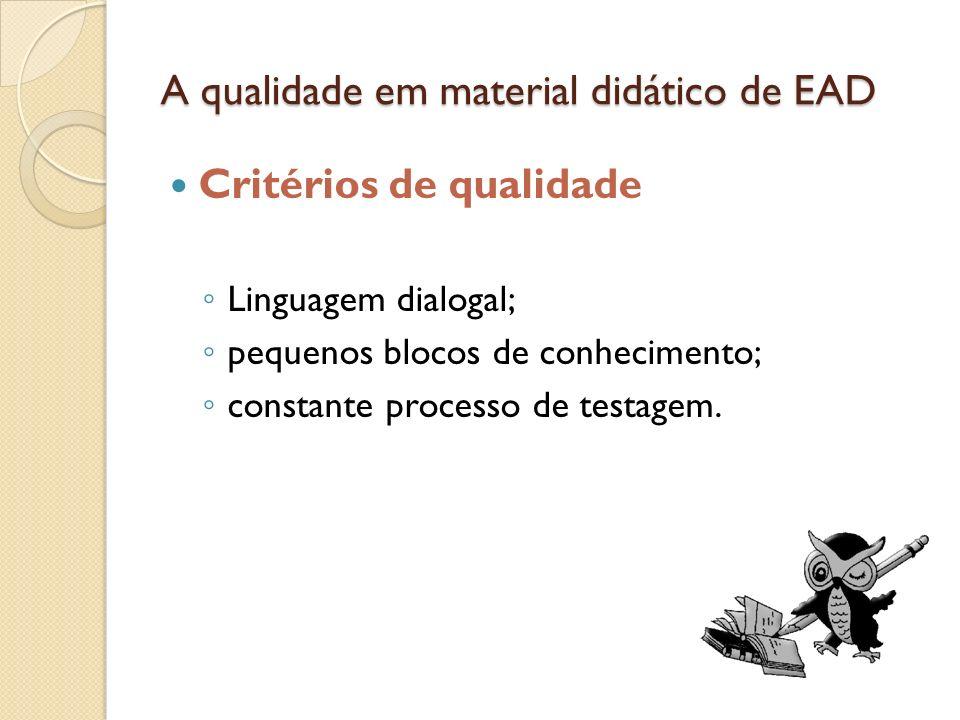 A qualidade em material didático de EAD Critérios de qualidade Linguagem dialogal; pequenos blocos de conhecimento; constante processo de testagem.