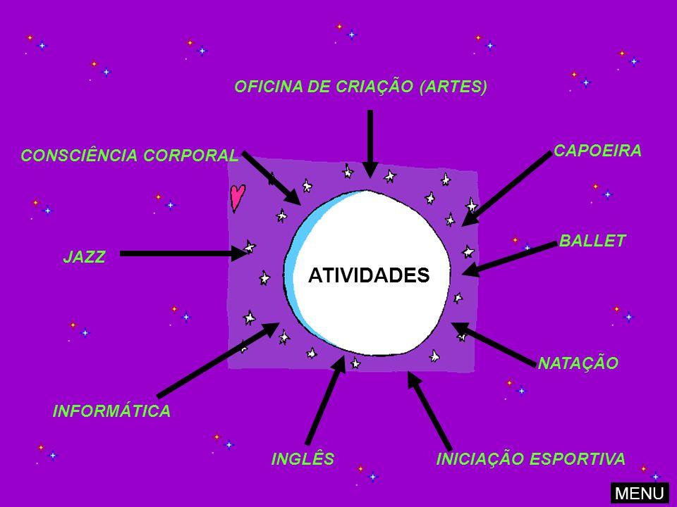 OFICINA DE CRIAÇÃO (ARTES) CONSCIÊNCIA CORPORAL INFORMÁTICA INGLÊS INICIAÇÃO ESPORTIVA NATAÇÃO BALLET CAPOEIRA JAZZ ATIVIDADES MENU