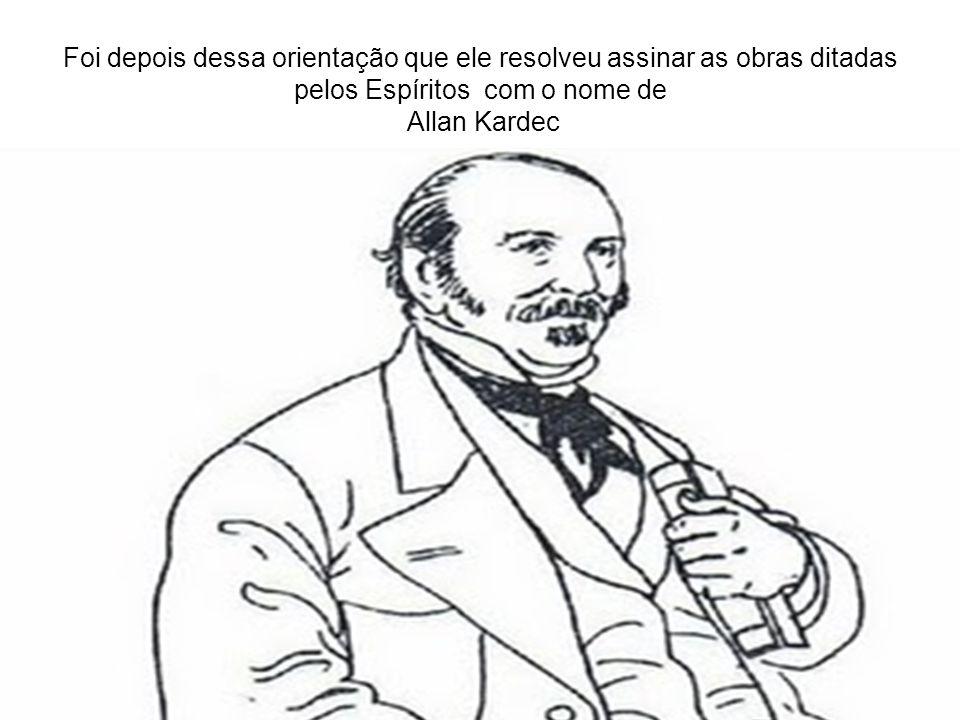 Foi depois dessa orientação que ele resolveu assinar as obras ditadas pelos Espíritos com o nome de Allan Kardec