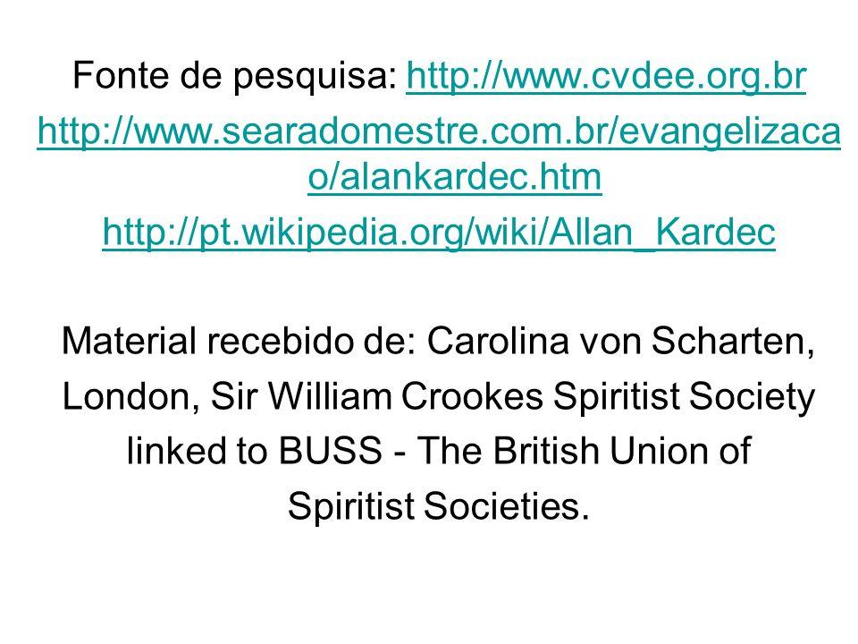 Fonte de pesquisa: http://www.cvdee.org.brhttp://www.cvdee.org.br http://www.searadomestre.com.br/evangelizaca o/alankardec.htm http://pt.wikipedia.or